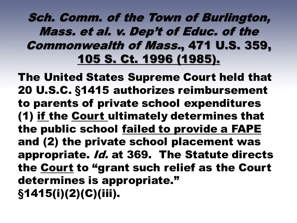 Sch. Comm. of the Town of Burlington, Mass. et al. v. Dep't of Educ. of the Commonwealth of Mass., 471 U.S. 359, 105 S. Ct. 1996 (1985). The United St