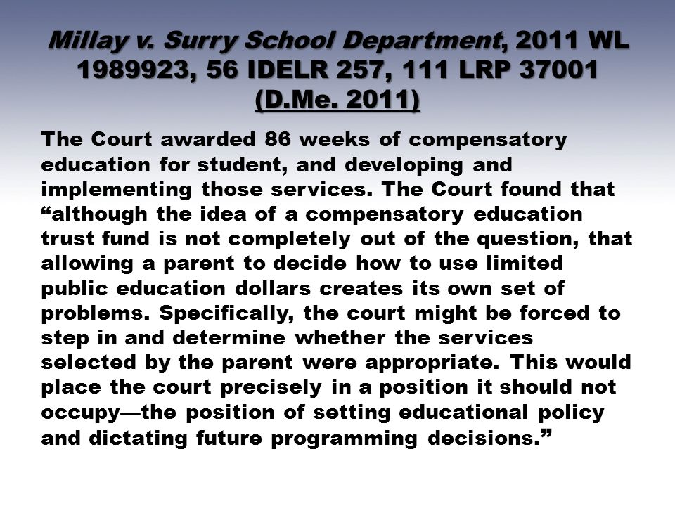 Millay v. Surry School Department, 2011 WL 1989923, 56 IDELR 257, 111 LRP 37001 (D.Me. 2011) The Court awarded 86 weeks of compensatory education for