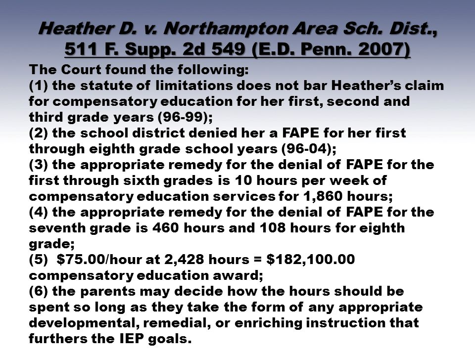 Heather D. v. Northampton Area Sch. Dist., 511 F. Supp. 2d 549 (E.D. Penn. 2007) The Court found the following: (1) the statute of limitations does no