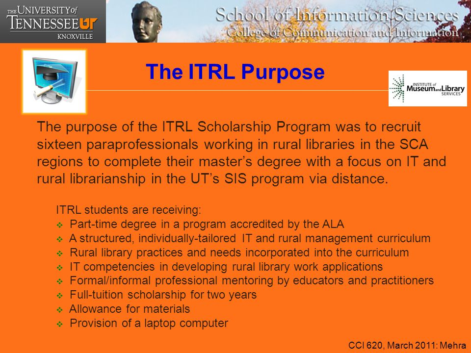 The ITRL Purpose The purpose of the ITRL Scholarship Program was to recruit sixteen paraprofessionals working in rural libraries in the SCA regions to
