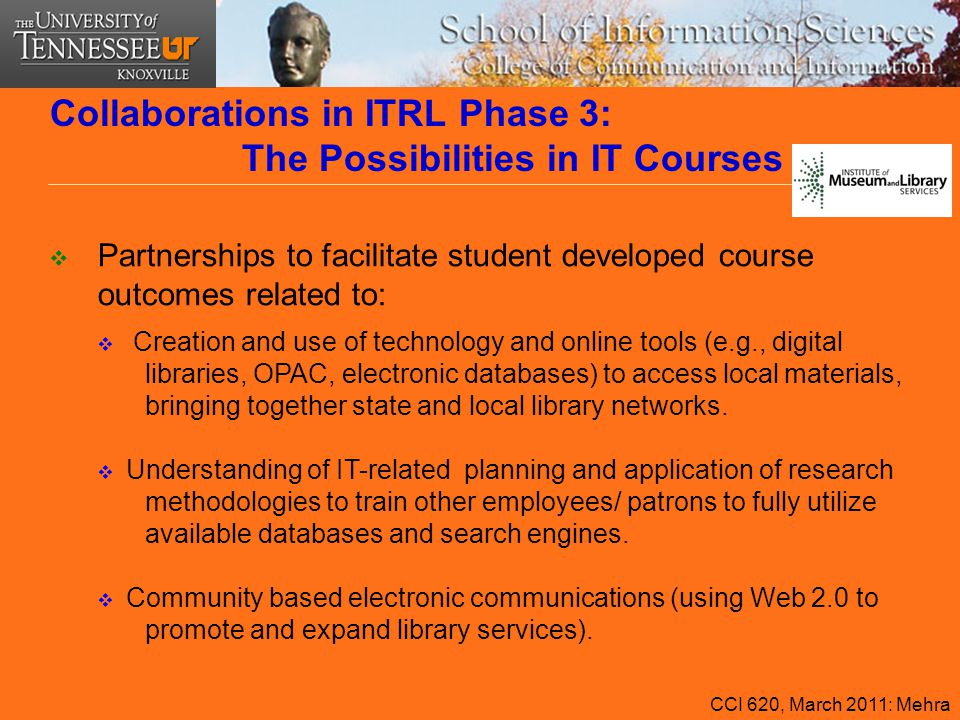 Collaborations in ITRL Phase 3: The Possibilities in IT Courses  Partnerships to facilitate student developed course outcomes related to:  Creation