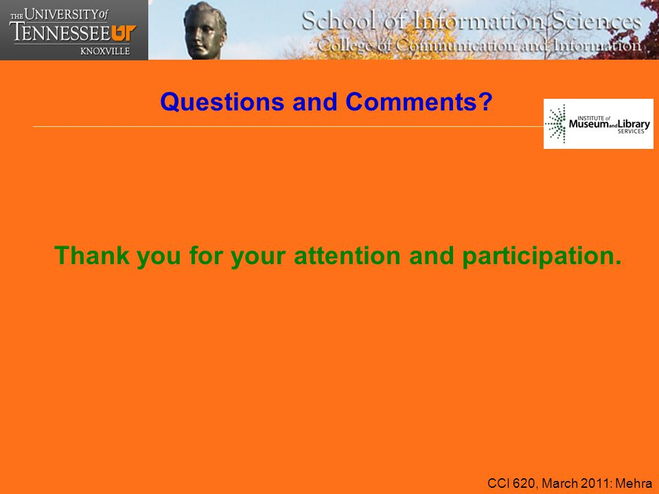 Thank you for your attention and participation. Questions and Comments? CCI 620, March 2011: Mehra