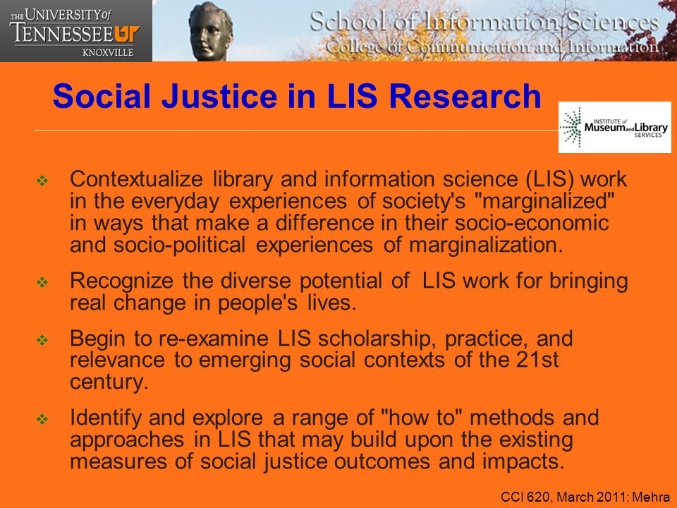 Social Justice in LIS Research  Contextualize library and information science (LIS) work in the everyday experiences of society's