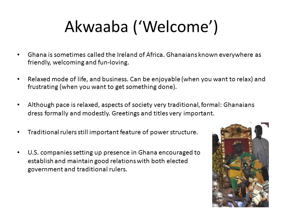 Akwaaba ('Welcome') Ghana is sometimes called the Ireland of Africa.