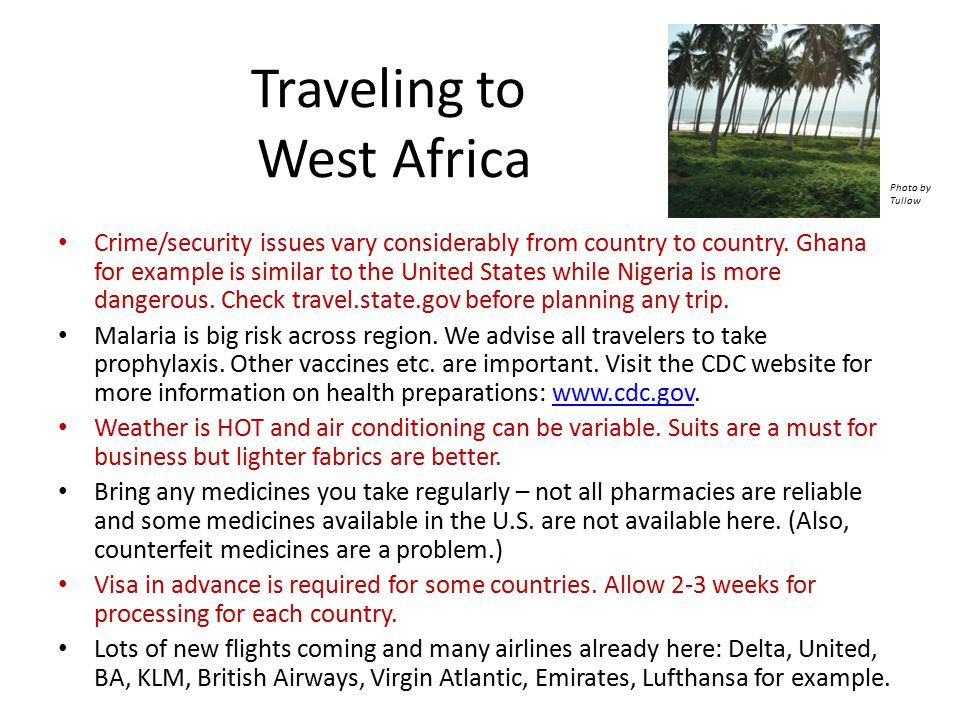 Traveling to West Africa Crime/security issues vary considerably from country to country.