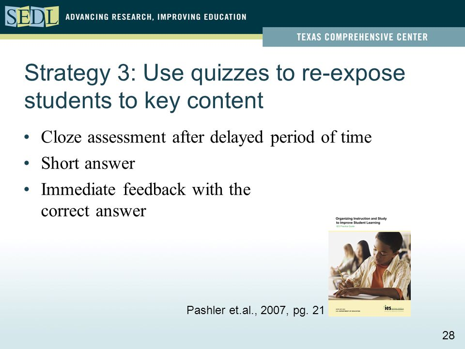 Strategy 3: Use quizzes to re-expose students to key content Cloze assessment after delayed period of time Short answer Immediate feedback with the co