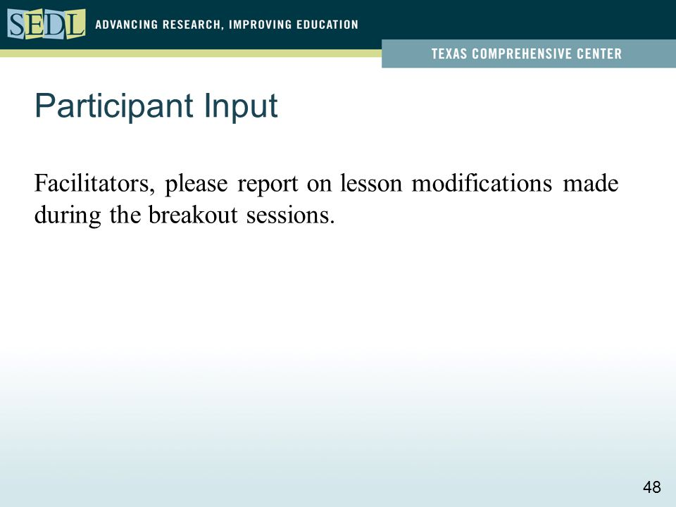 Participant Input Facilitators, please report on lesson modifications made during the breakout sessions. 48