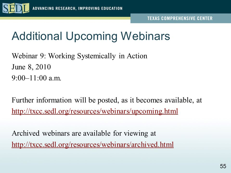 Additional Upcoming Webinars Webinar 9: Working Systemically in Action June 8, 2010 9:00–11:00 a.m. Further information will be posted, as it becomes