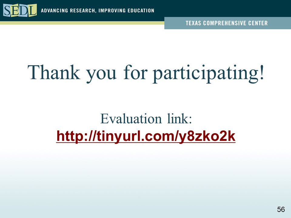 Thank you for participating! Evaluation link: http://tinyurl.com/y8zko2k 56