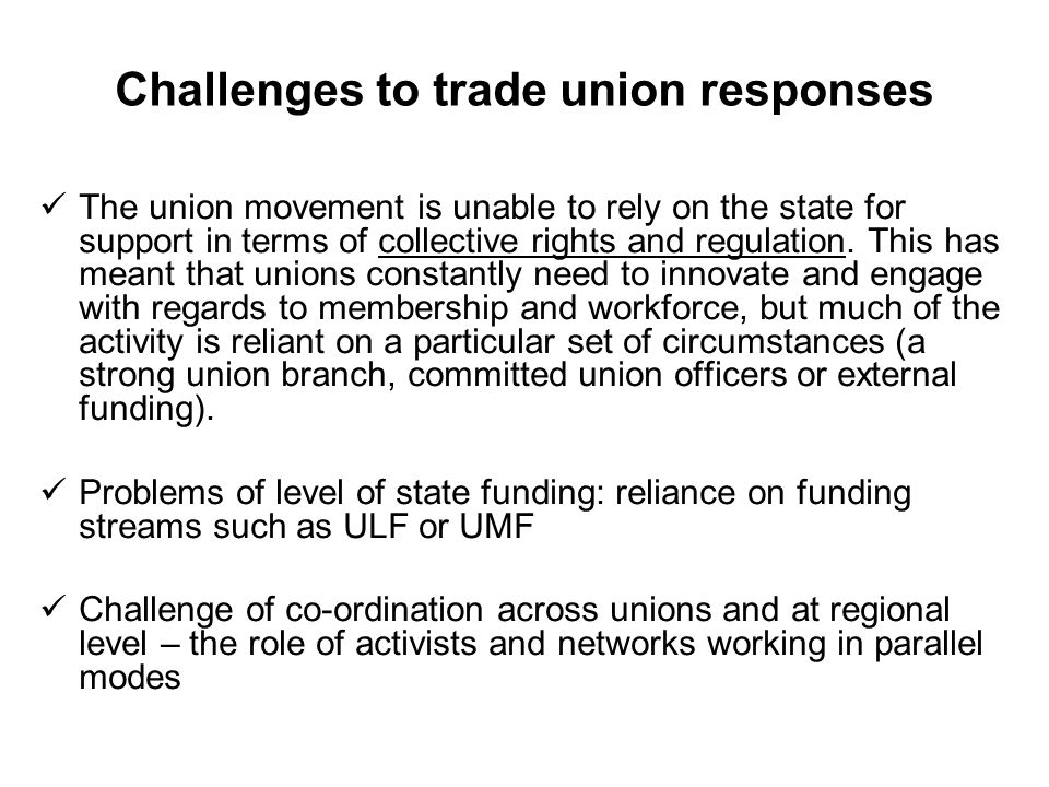 Limitations of trade union action The limitations of community and organising approaches: concerns with absence of a clear territorial dimension and community presence.