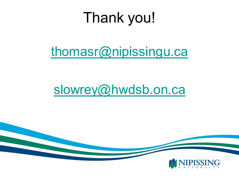 Thank you! thomasr@nipissingu.ca slowrey@hwdsb.on.ca