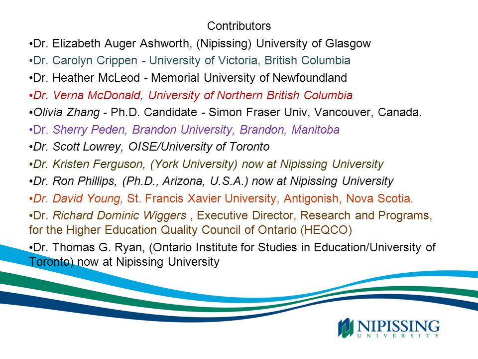 Contributors Dr. Elizabeth Auger Ashworth, (Nipissing) University of Glasgow Dr. Carolyn Crippen - University of Victoria, British Columbia Dr. Heathe
