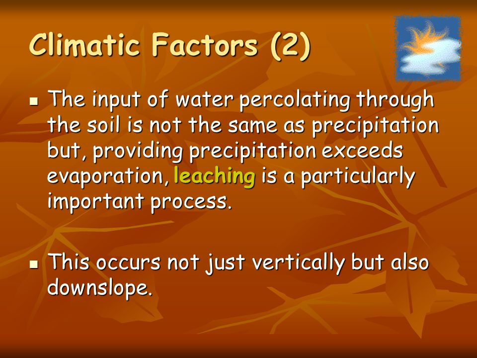 Climatic Factors (1) Climate is particularly important, especially seasonal and daily variations in temperature and precipitation.
