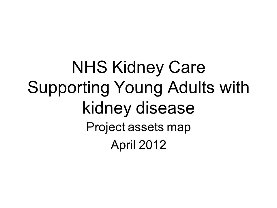 NHS Kidney Care Supporting Young Adults with kidney disease Project assets map April 2012
