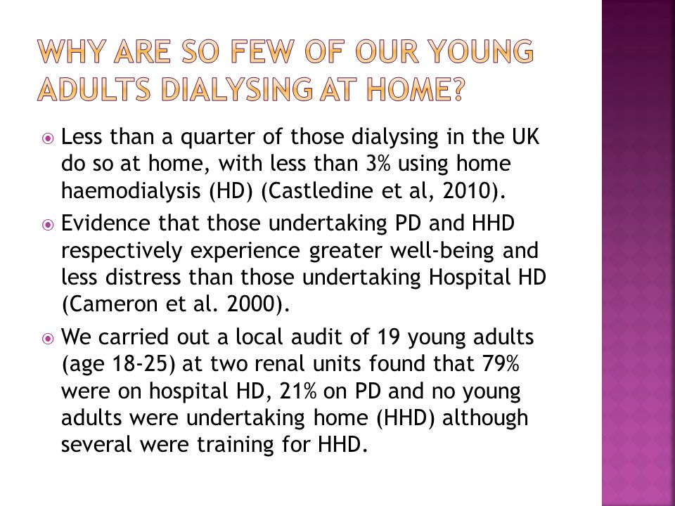  Less than a quarter of those dialysing in the UK do so at home, with less than 3% using home haemodialysis (HD) (Castledine et al, 2010).