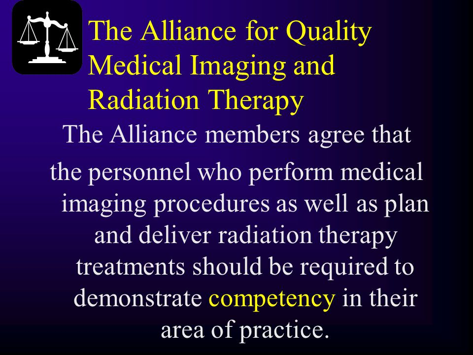 The Alliance for Quality Medical Imaging and Radiation Therapy The Alliance members agree that the personnel who perform medical imaging procedures as