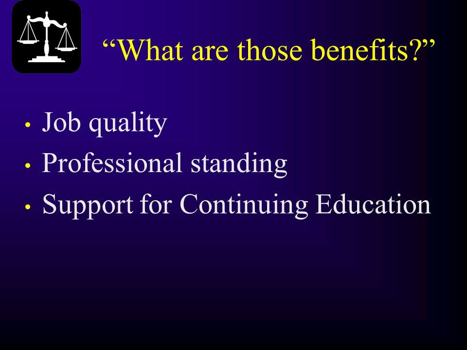 """""""What are those benefits?"""" Job quality Professional standing Support for Continuing Education"""