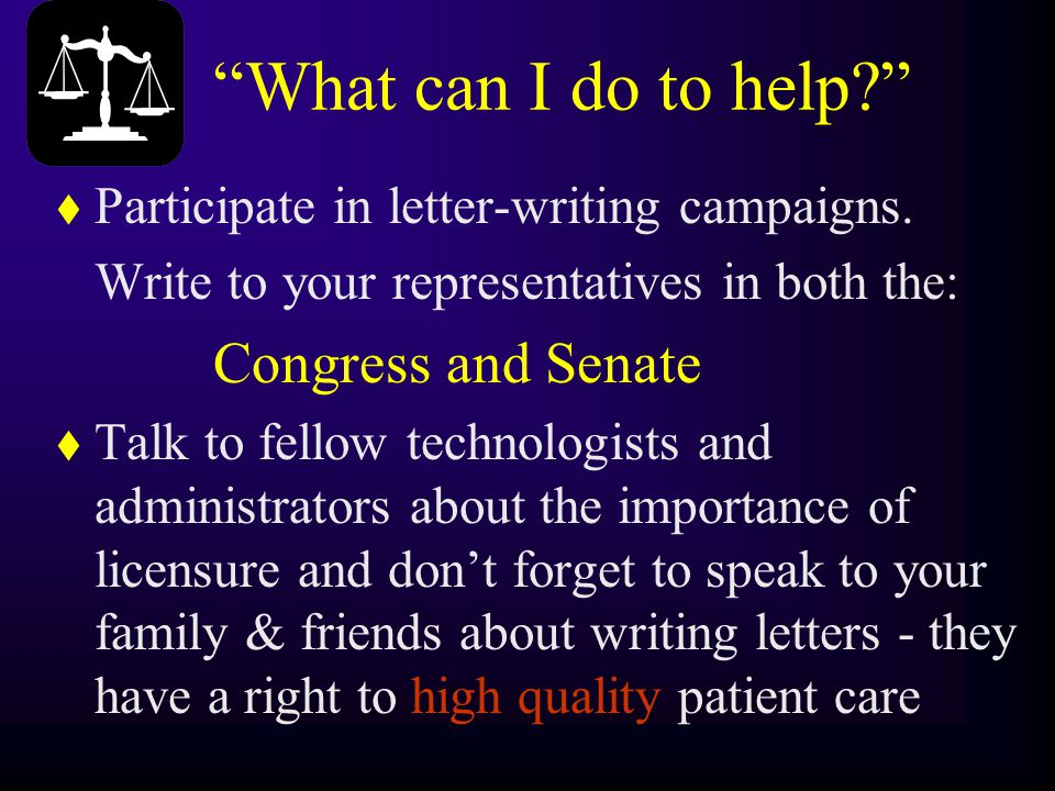 """""""What can I do to help?"""" t Participate in letter-writing campaigns. Write to your representatives in both the: Congress and Senate t Talk to fellow te"""