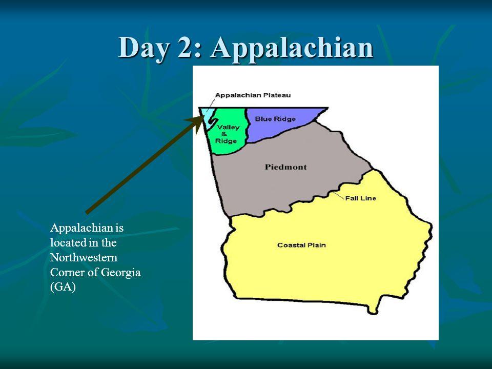 Day 2: Appalachian Appalachian is located in the Northwestern Corner of Georgia (GA)
