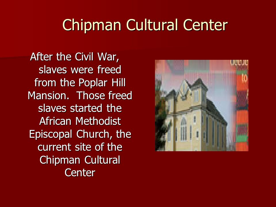 Chipman Cultural Center After the Civil War, slaves were freed from the Poplar Hill Mansion.