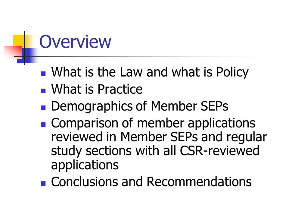Overview What is the Law and what is Policy What is Practice Demographics of Member SEPs Comparison of member applications reviewed in Member SEPs and