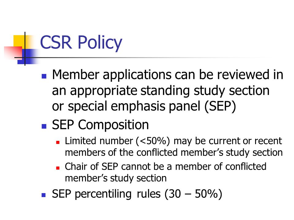 CSR Policy Member applications can be reviewed in an appropriate standing study section or special emphasis panel (SEP) SEP Composition Limited number