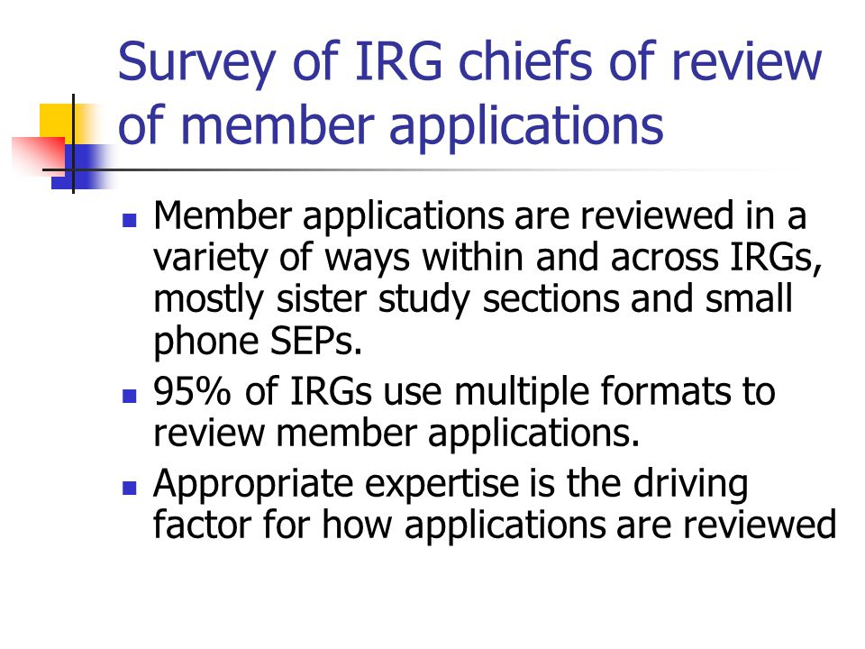 Survey of IRG chiefs of review of member applications Member applications are reviewed in a variety of ways within and across IRGs, mostly sister stud