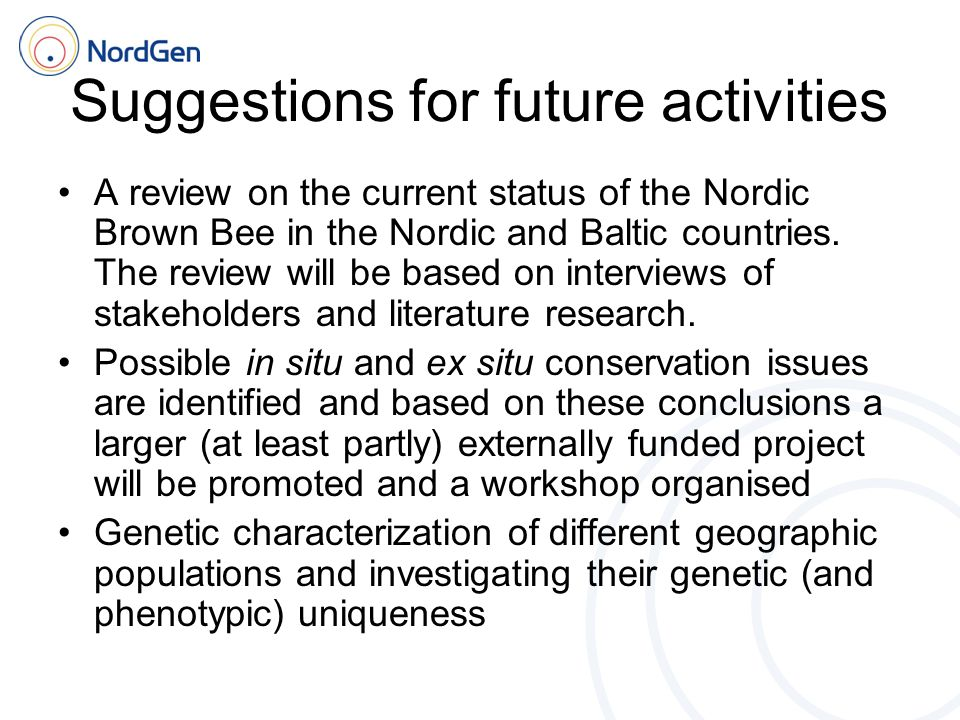 Suggestions for future activities A review on the current status of the Nordic Brown Bee in the Nordic and Baltic countries.
