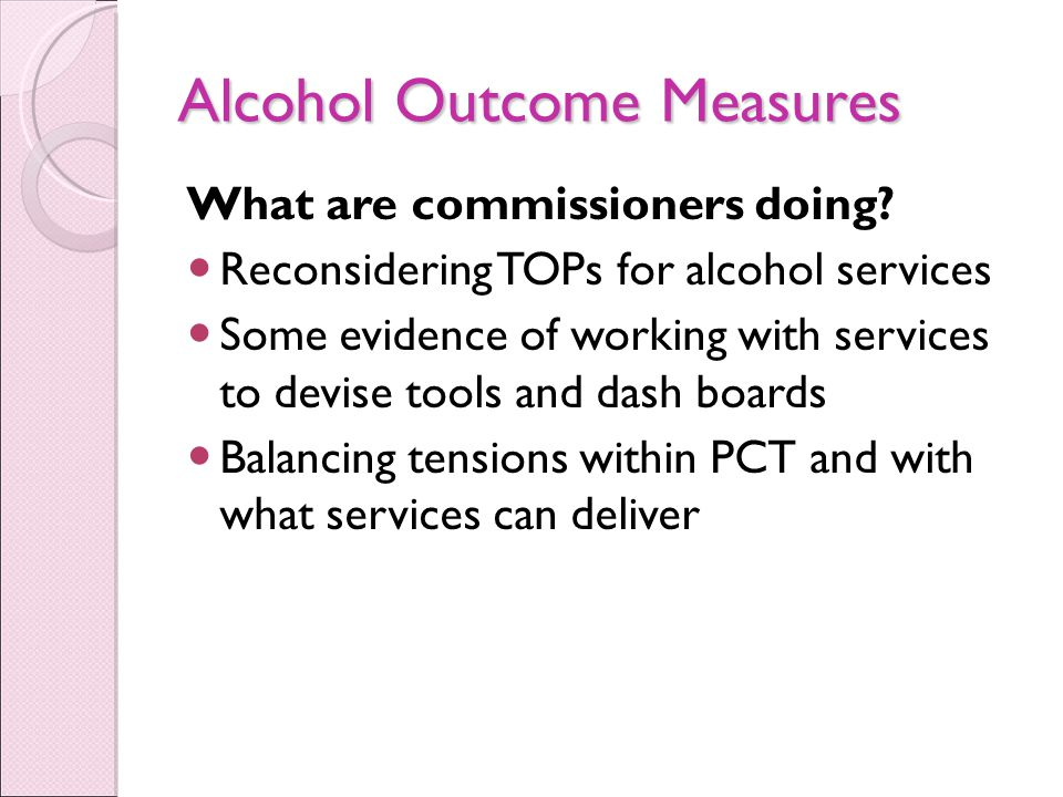 Alcohol Outcome Measures What are commissioners doing.