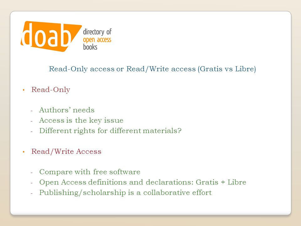 Read-Only access or Read/Write access (Gratis vs Libre) Read-Only - Authors' needs - Access is the key issue - Different rights for different material