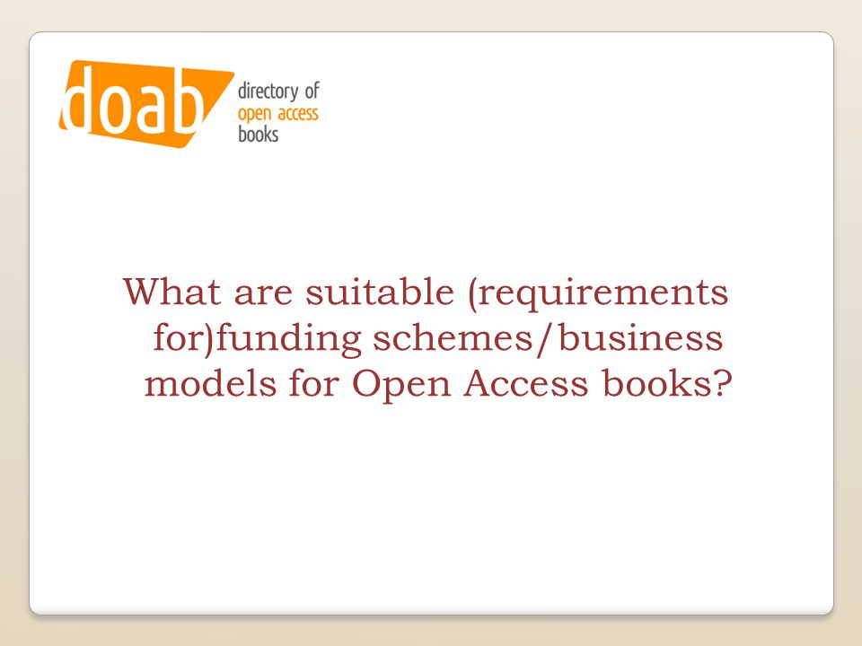 What are suitable (requirements for)funding schemes/business models for Open Access books?