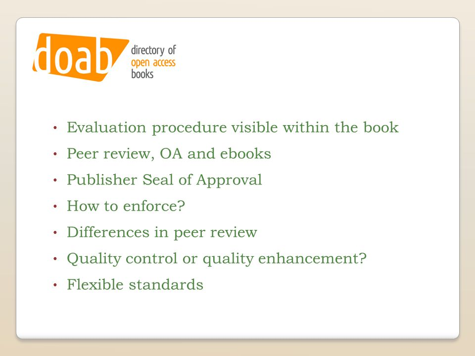 Evaluation procedure visible within the book Peer review, OA and ebooks Publisher Seal of Approval How to enforce? Differences in peer review Quality