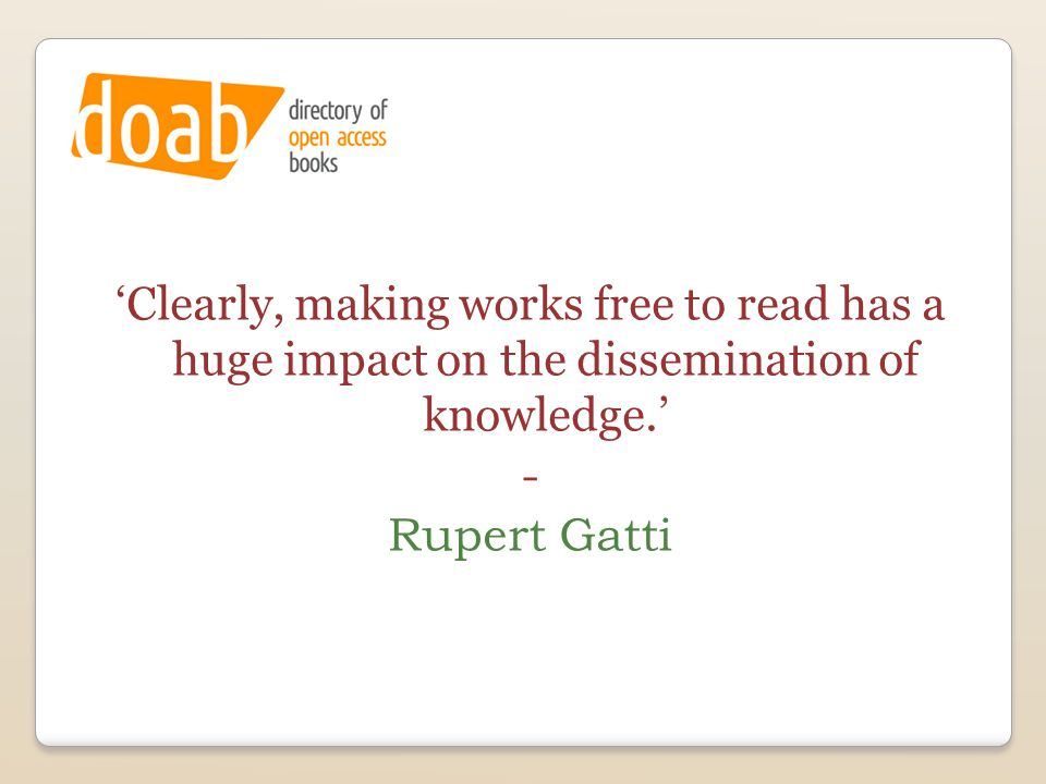 'Clearly, making works free to read has a huge impact on the dissemination of knowledge.' - Rupert Gatti