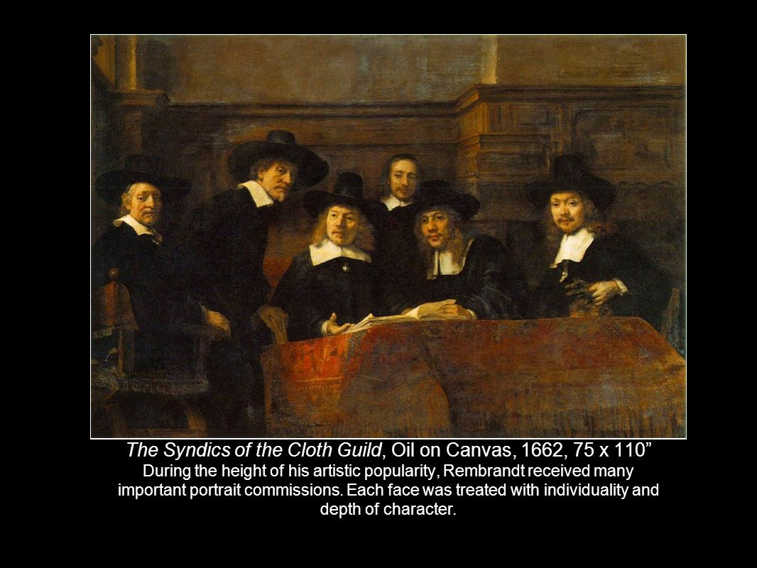 "Rembrandt van Rijn (1606-1669) The Syndics of the Cloth Guild, Oil on Canvas, 1662, 75 x 110"" During the height of his artistic popularity, Rembrandt"