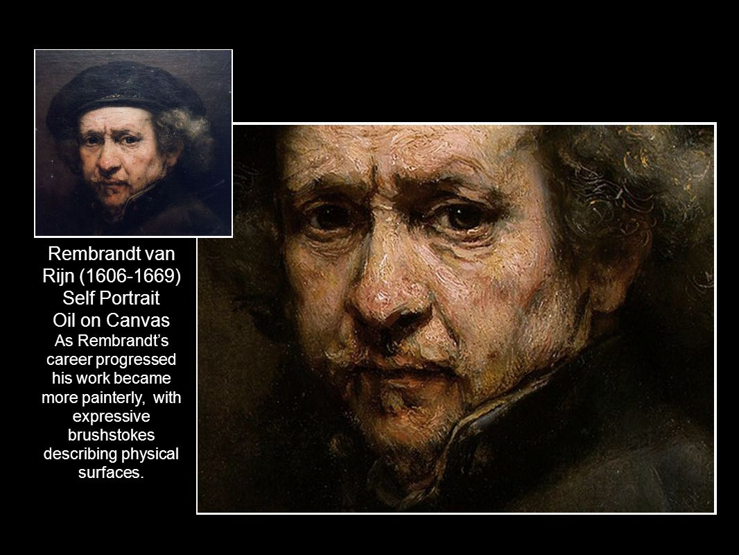 Rembrandt van Rijn (1606-1669) Self Portrait Oil on Canvas As Rembrandt's career progressed his work became more painterly, with expressive brushstoke