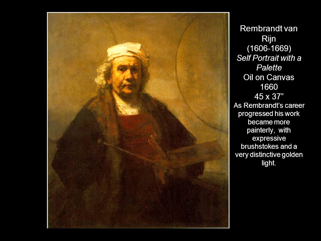 "Rembrandt van Rijn (1606-1669) Self Portrait with a Palette Oil on Canvas 1660 45 x 37"" As Rembrandt's career progressed his work became more painterl"