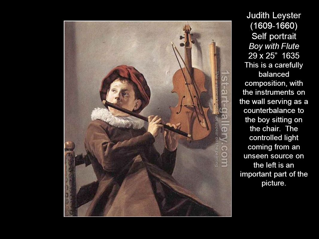 "Judith Leyster (1609-1660) Self portrait Boy with Flute 29 x 25"" 1635 This is a carefully balanced composition, with the instruments on the wall servi"