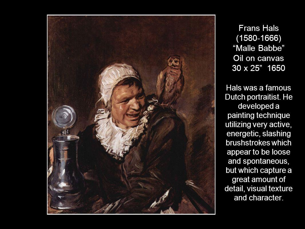Frans Hals (1580-1666) Malle Babbe Oil on canvas 30 x 25 1650 Hals was a famous Dutch portraitist.