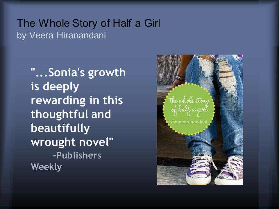 The Whole Story of Half a Girl by Veera Hiranandani ...Sonia s growth is deeply rewarding in this thoughtful and beautifully wrought novel -Publishers Weekly