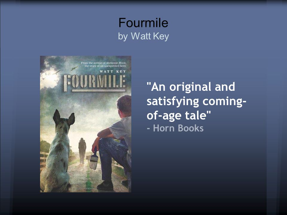 Fourmile by Watt Key An original and satisfying coming- of-age tale - Horn Books