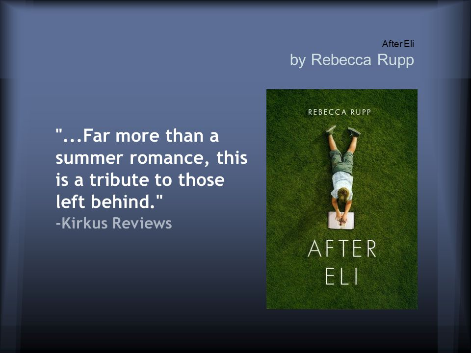 After Eli by Rebecca Rupp ...Far more than a summer romance, this is a tribute to those left behind. -Kirkus Reviews