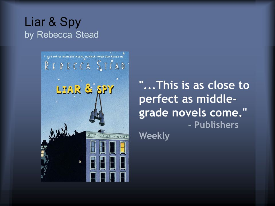 Liar & Spy by Rebecca Stead ...This is as close to perfect as middle- grade novels come. - Publishers Weekly