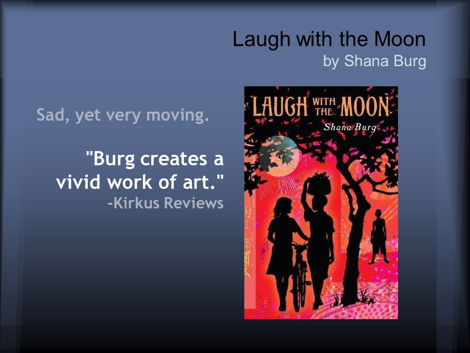 Laugh with the Moon by Shana Burg Sad, yet very moving.