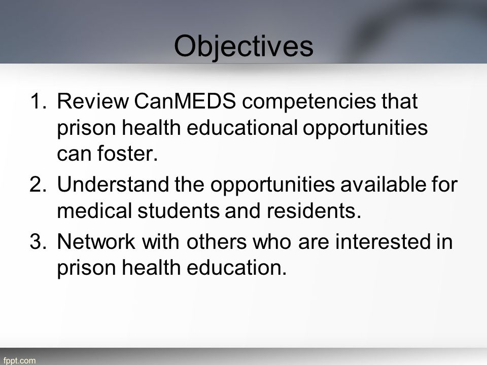 Objectives 1.Review CanMEDS competencies that prison health educational opportunities can foster.