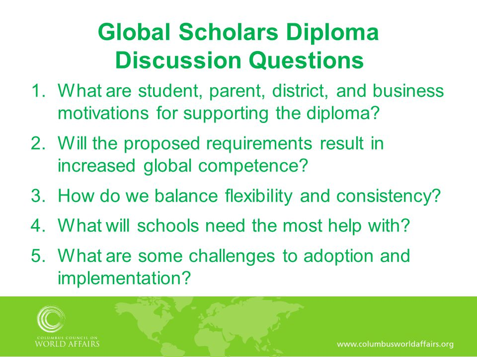 Global Scholars Diploma Discussion Questions 1.What are student, parent, district, and business motivations for supporting the diploma? 2.Will the pro