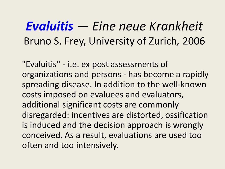 Evaluitis — Eine neue Krankheit Bruno S. Frey, University of Zurich, 2006 Evaluitis - i.e.