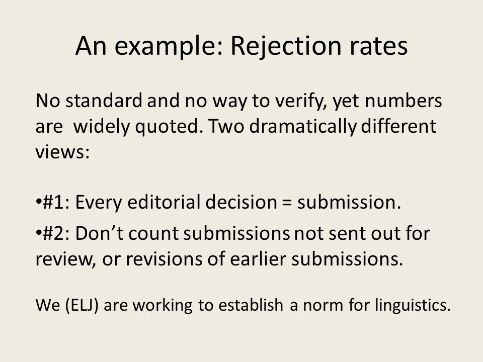 An example: Rejection rates No standard and no way to verify, yet numbers are widely quoted.