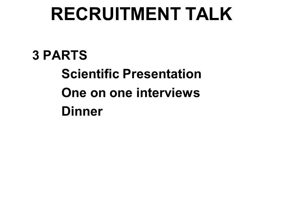 3 PARTS Scientific Presentation One on one interviews Dinner