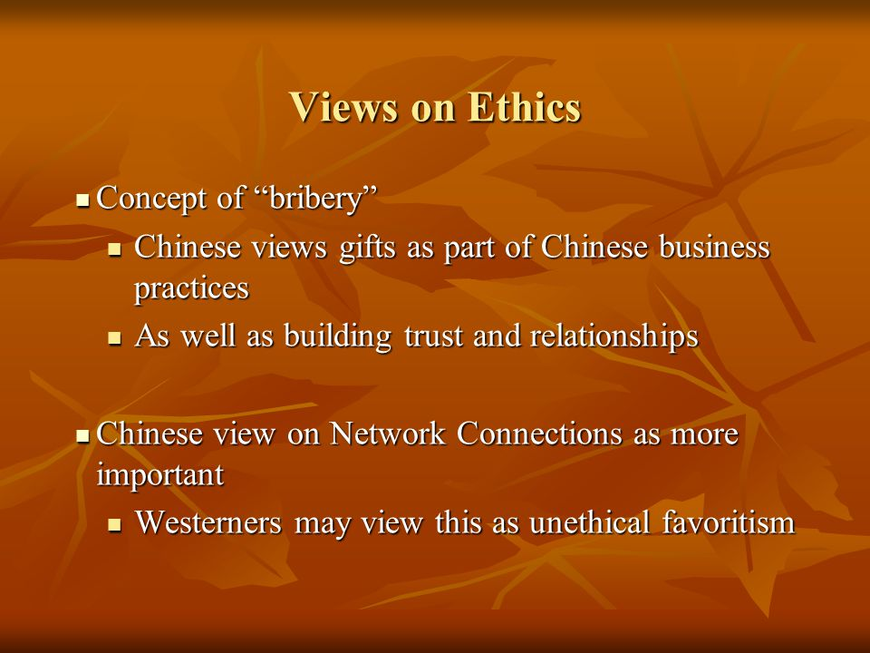 "Views on Ethics Concept of ""bribery"" Concept of ""bribery"" Chinese views gifts as part of Chinese business practices Chinese views gifts as part of Chi"