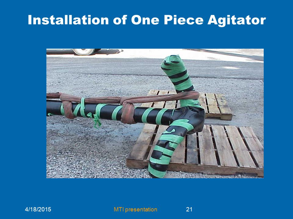 4/18/2015MTI presentation21 Installation of One Piece Agitator